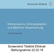 Screenshot Titelbild Ethikrat-Stellungnahme vom 22.03.16 zu Embryospende, Embryoadoption und elterliche Verantwortung