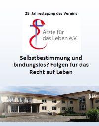 """25. Jahrestagung """"Ärzte für das Leben"""" zum Thema Selbstbestimmung und bindungslos? Folgen für das Recht auf Leben"""