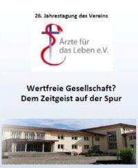 """26. Jahrestagung """"Ärzte für das Leben"""" zum Thema """"Wertfreie Gesellschaft? Dem Zeitgeist auf der Spur"""""""