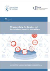Stellungnahme Leopoldina und Akademieunion Neubewertung des Schutzes von In-vitro-Embryonen in Deutschland 2021
