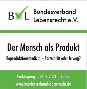 """BVL-Fachtagung """"Der Mensch als Produkt: Reproduktionsmedizin – Fortschritt oder Irrweg?"""" am17.09.2021 in Berlin"""